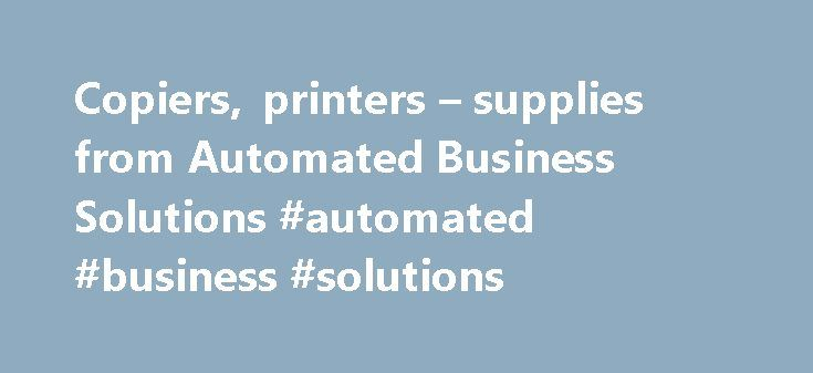 Copiers, printers – supplies from Automated Business Solutions #automated #business #solutions http://philadelphia.remmont.com/copiers-printers-supplies-from-automated-business-solutions-automated-business-solutions/  # What Our Customers are Saying .. ABS has helped Professional Ambulance identify and deploy the cutting-edge technologies needed to compete in today's healthcare marketplace. And, ABS's expertise has truly simplified that process. Their broad skill-set, constant accessibility…