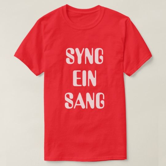 Sing a song in Norwegian red T-Shirt A Norwegian text: syng ein sang, that can be translate to: Sing a song. This red T-Shirt can be customized to give it you own unique look. You can customize the fonts type, fonts color, size, change the text, remove and add text, add photo and more.