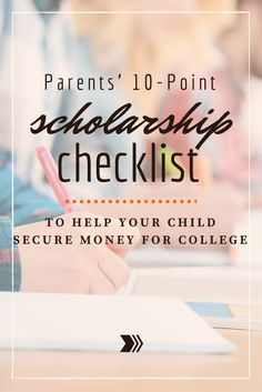 For Parents: A 10-Point Checklist for You to Help Your Child Secure Money #Scholarships for College .. Applies to parents with either both high school or college students
