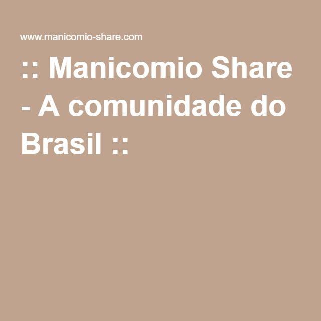 :: Manicomio Share - A comunidade do Brasil ::