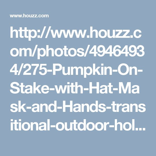 http://www.houzz.com/photos/49464934/275-Pumpkin-On-Stake-with-Hat-Mask-and-Hands-transitional-outdoor-holiday-decorations