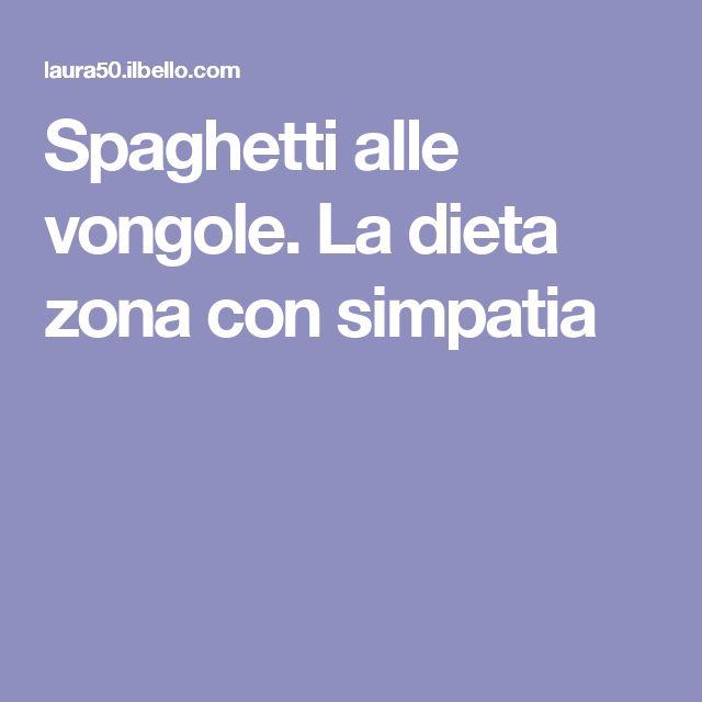 Spaghetti alle vongole. La dieta zona con simpatia