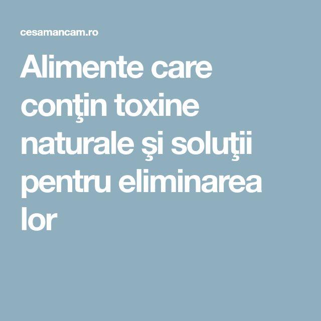 Alimente care conţin toxine naturale şi soluţii pentru eliminarea lor