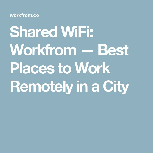 Shared WiFi: Workfrom — Best Places to Work Remotely in a City