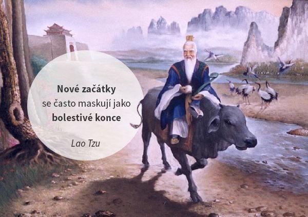 Nové začátky se často maskují jako bolestivé konce. - Lao Tzu