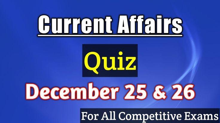 Current Affairs Quiz Dec 25 & 26 - General Knowledge, Current Affairs 20...