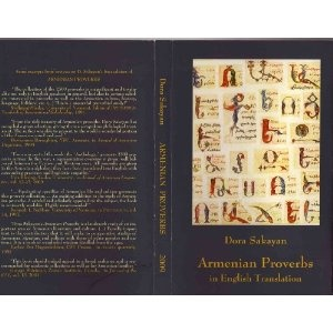 Armenian Proverbs in English Translation   The collection of the 2500 proverbs is magnificent and invaluable not only to English speakers in general, but also to serious scholars interested in proverbs as well as the Armenian culture, history, language, folklore, etc  $35 US Contact through my website please