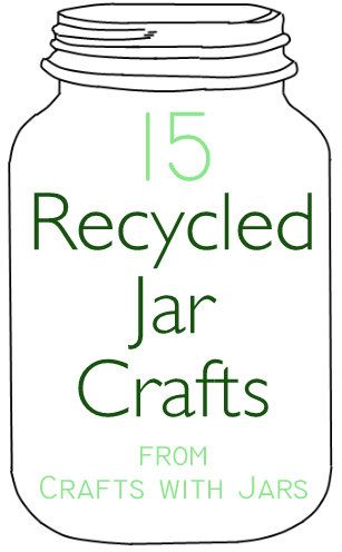 Crafts with Jars: 15 Recycled Jar Crafts