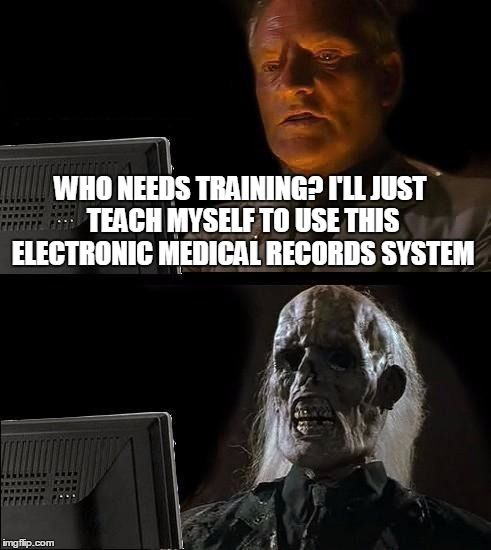 Ill Just Wait Here Meme | WHO NEEDS TRAINING? I'LL JUST TEACH MYSELF TO USE THIS ELECTRONIC MEDICAL RECORDS SYSTEM | image tagged in memes,ill just wait here | made w/ Imgflip meme maker