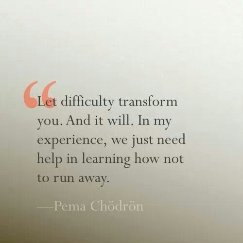 Let difficulty transform you.. in a positive way.