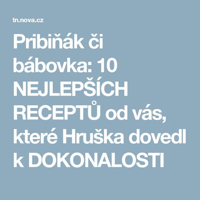 Pribiňák či bábovka: 10 NEJLEPŠÍCH RECEPTŮ od vás, které Hruška dovedl k DOKONALOSTI