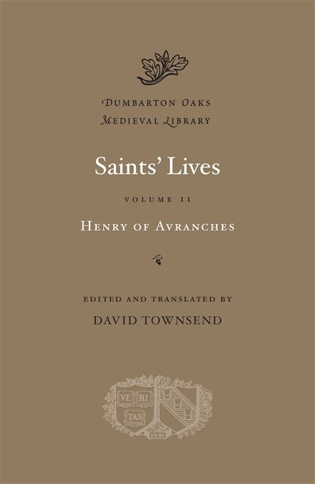 Saints' Lives, Volume II — Henry of Avranches, David Townsend | Harvard…