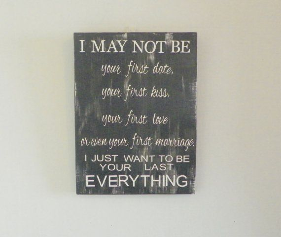 Valentine's Day Gift for Him or Her - I may not be your first, but I want to be your last.  Rustic Wood Sign! Can be displayed year round.