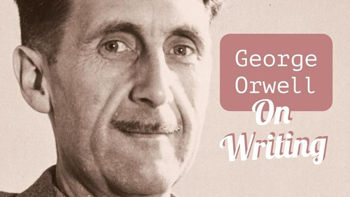 George Orwell's 6 Questions And 6 Rules For Writing – Writers Write