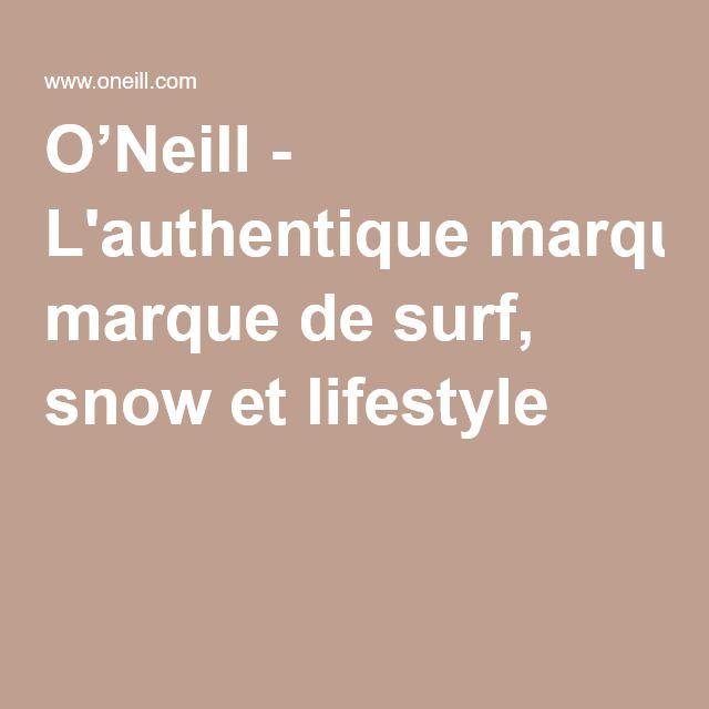 O'Neill - L'authentique marque de surf, snow et lifestyle