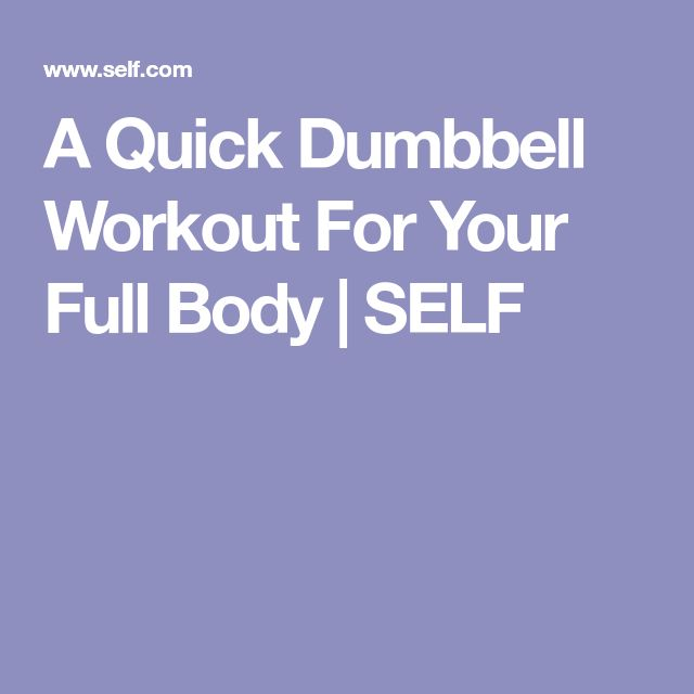 A Quick Dumbbell Workout For Your Full Body | SELF