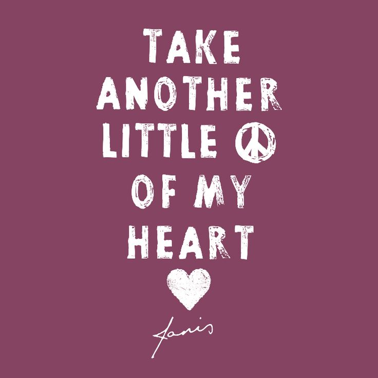 """Take another little piece of my heart"" - Janis Joplin 