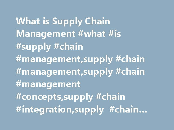 What is Supply Chain Management #what #is #supply #chain #management,supply #chain #management,supply #chain #management #concepts,supply #chain #integration,supply #chain #partners http://georgia.nef2.com/what-is-supply-chain-management-what-is-supply-chain-managementsupply-chain-managementsupply-chain-management-conceptssupply-chain-integrationsupply-chain-partners/  # Supply Chain Management encompasses the planning and management of all activities involved in sourcing and procurement…