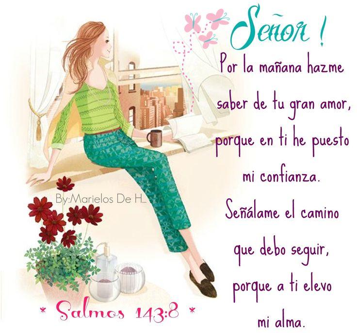 Salmos 143:8 Hazme oír por la mañana tu misericordia, Porque en ti he confiado…
