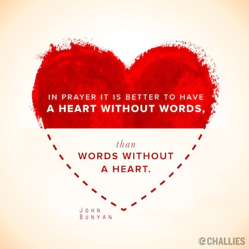 """""""In prayer it is better to have a heart without words, than words without a heart."""" (John Bunyan)"""