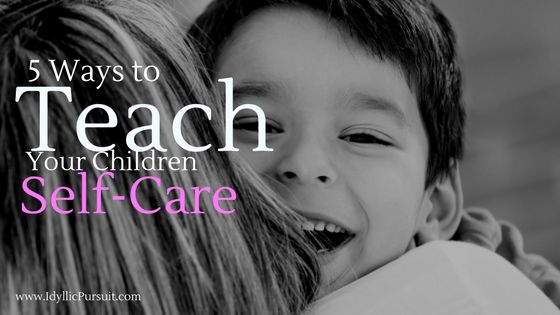 For a child, self-care means being able to be independent, dress themselves and keep up with hygiene. Here are five ways to teach your child self-care.