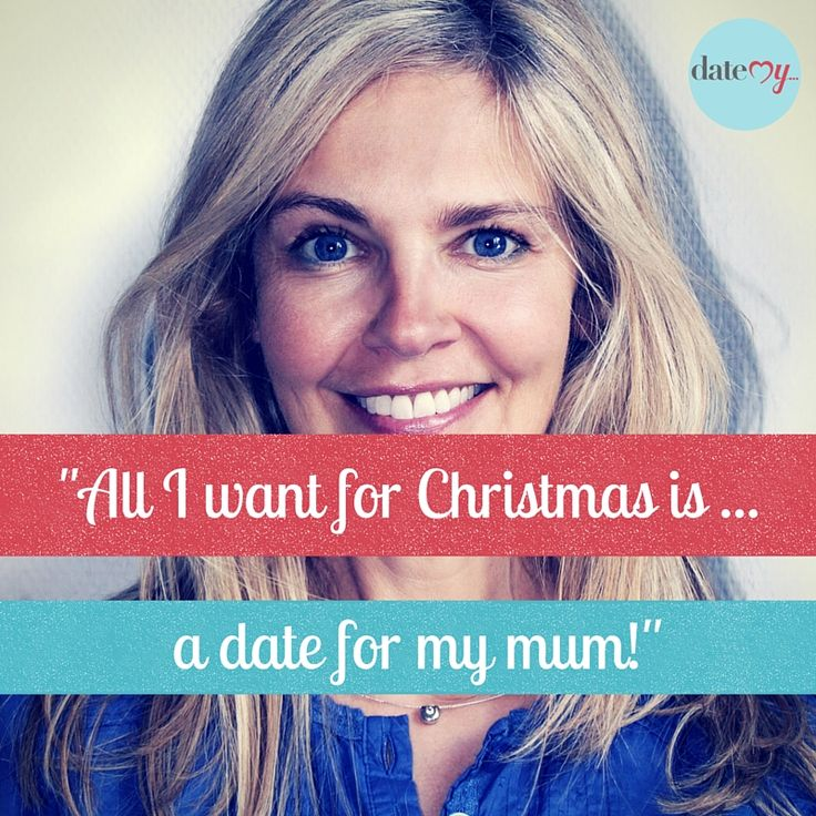 All I want for Christmas is a date for my mum! Is this you?