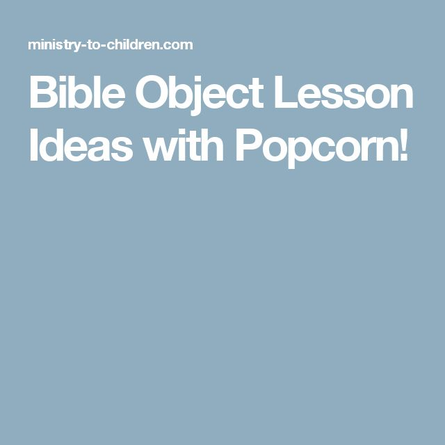 Bible Object Lesson Ideas with Popcorn!                                                                                                                                                                                 More
