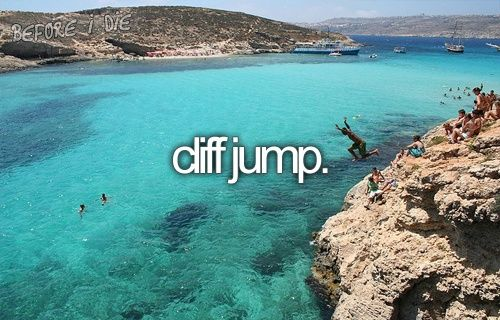 I would like to cliff jump with my best friend. I see people in movies do it and I've always thought that it would be fun!