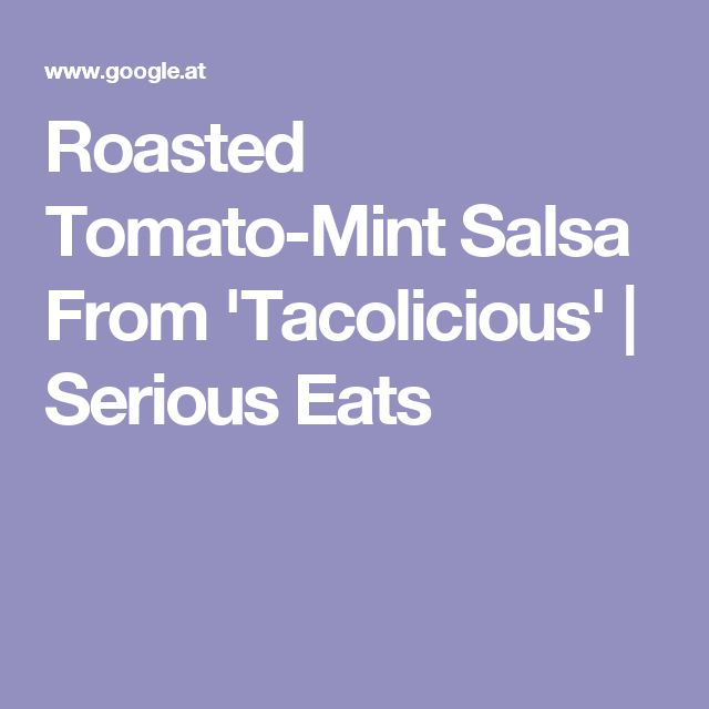 Roasted Tomato-Mint Salsa From 'Tacolicious' | Serious Eats