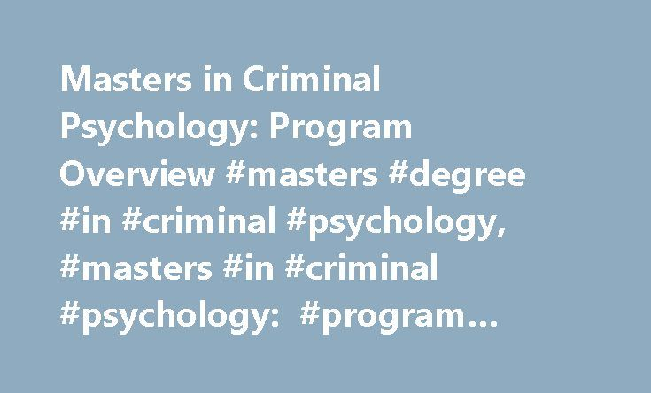 Masters in Criminal Psychology: Program Overview #masters #degree #in #criminal #psychology, #masters #in #criminal #psychology: #program #overview http://jamaica.remmont.com/masters-in-criminal-psychology-program-overview-masters-degree-in-criminal-psychology-masters-in-criminal-psychology-program-overview/  Masters in Criminal Psychology: Program Overview Criminal psychologists, also called forensic psychologists, apply knowledge of the human psyche to legal issues; most states require…