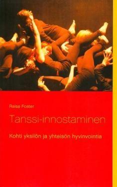 Tanssi-innostaminen : kohti yksilön ja yhteisön hyvinvointia / Raisa Foster. Tanssi-innostaminen® on taiteellis-pedagoginen menetelmä, jonka tarkoituksena on elähdyttää sekä yksilöitä että yhteisöjä kehollisten harjoitteiden avulla. Tanssi-innostaminen soveltuu myös niille, jotka luulevat, etteivät osaa tanssia!