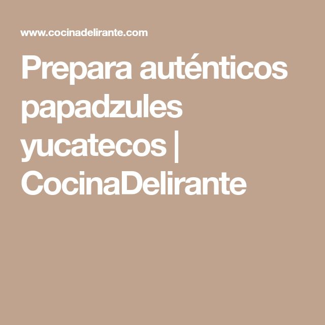 Prepara auténticos papadzules yucatecos | CocinaDelirante