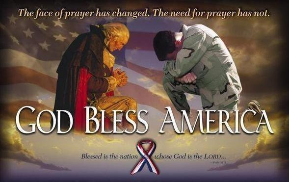 The face of prayer has changed.The need for prayer has not. GOD BLESS AMERICA ~ Blessed is the nation whose God is the Lord ~ Psalm 33:12