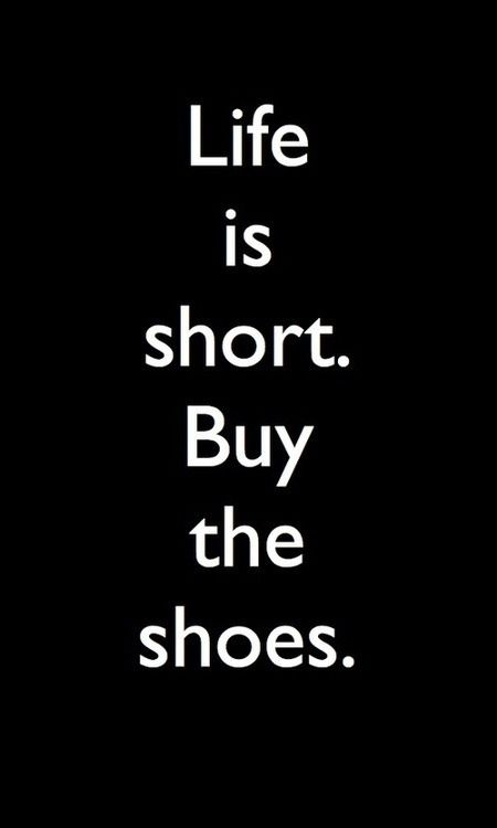 Yup. I don't have any outfits to wear with my many high heels that I have but ill buy the shoes any way. They look pretty in my closet :)