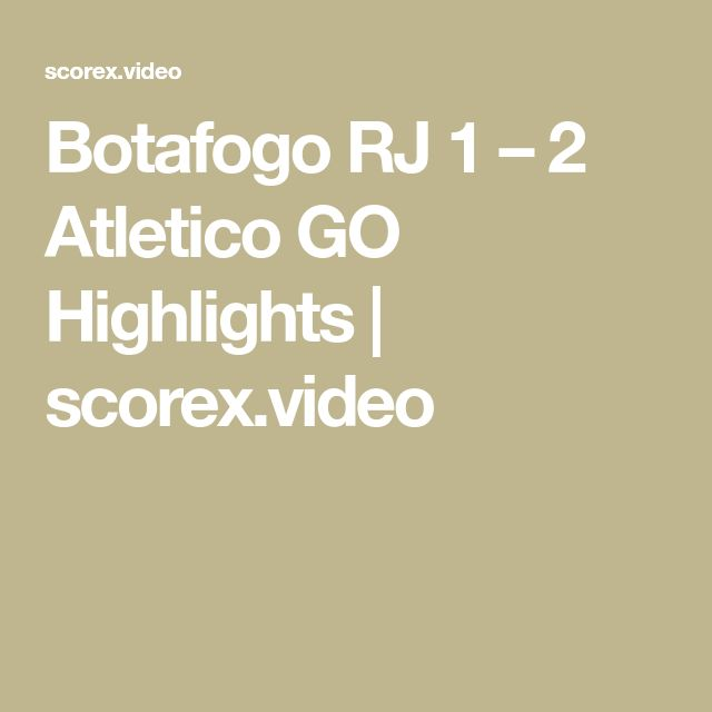 Botafogo RJ 1 – 2 Atletico GO Highlights | scorex.video