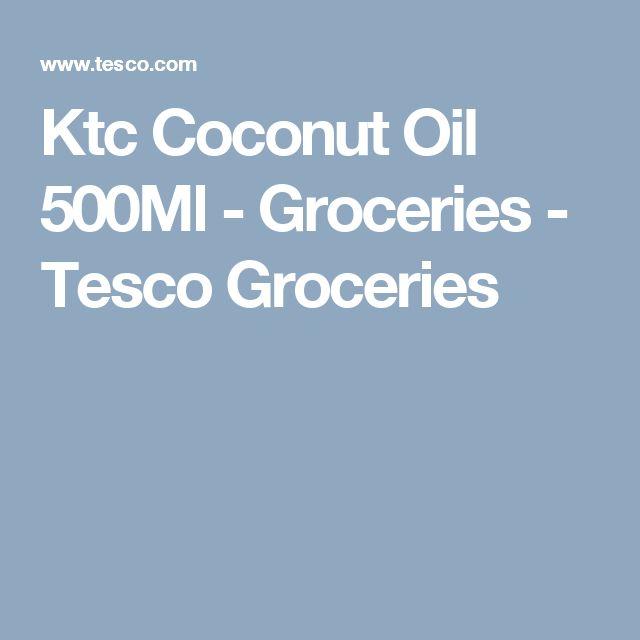 Ktc Coconut Oil 500Ml - Groceries - Tesco Groceries