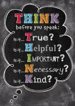 """Think before you speak:  Is it... True?  Is it... Helpful?  Is it... Important?  Is it... Necessary?  Is it... Kind?""  Motivate and educate your students with the powerful message on this stylish poster."