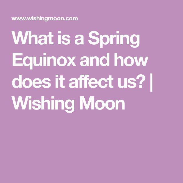 What is a Spring Equinox and how does it affect us? | Wishing Moon