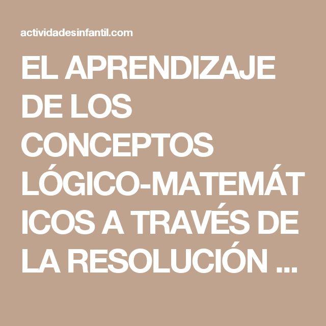EL APRENDIZAJE DE LOS CONCEPTOS LÓGICO-MATEMÁTICOS A TRAVÉS DE LA RESOLUCIÓN DE PROBLEMAS. » Actividades infantil
