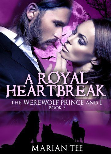 A Royal Heartbreak (The Werewolf Prince And I) Book                   #2
