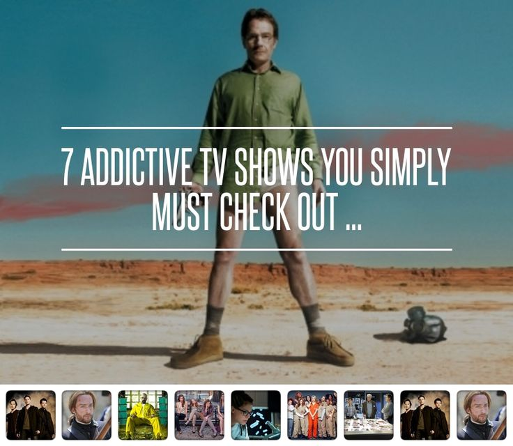 7 #Addictive Tv Shows You Simply Must Check out ...
