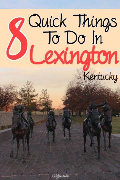 "8 Quick Things to do in Lexington, Kentucky - ""The Horse Capital of the World"" - California Globetrotter"