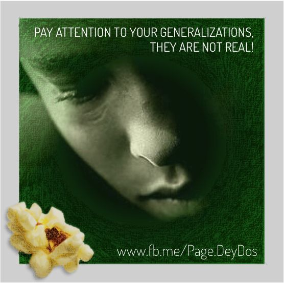 """Pay attention to your generalizations. They are not real!"" #PhotoPopcorns #DeyDos"