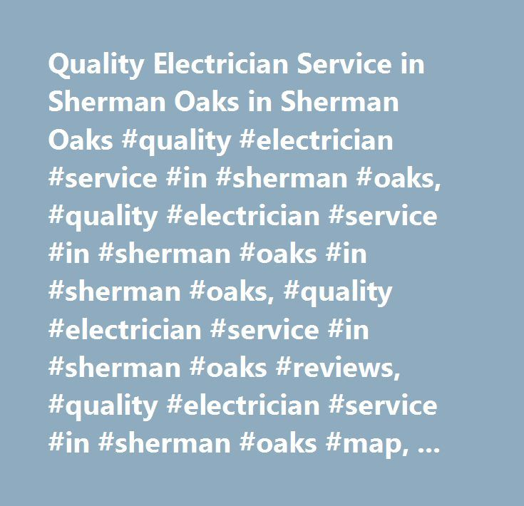 Quality Electrician Service in Sherman Oaks in Sherman Oaks #quality #electrician #service #in #sherman #oaks, #quality #electrician #service #in #sherman #oaks #in #sherman #oaks, #quality #electrician #service #in #sherman #oaks #reviews, #quality #electrician #service #in #sherman #oaks #map, #quality #electrician #service #in #sherman #oaks #directions #to #sherman #oaks, #quality #electrician #service #in #sherman #oaks #contact #details, #yahoo #us #local, #yahoo #us, #yahoo #local…