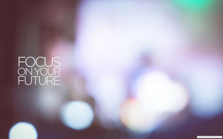 Focus on youre future