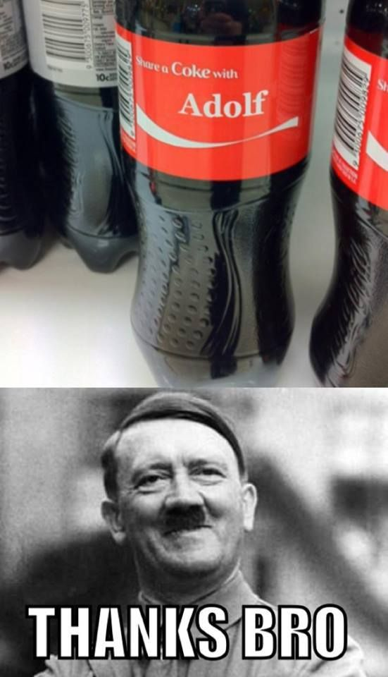 Share a Coke with.. Share a Coke with.. Adolf Hitler.. Thanks Bro!!