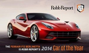 FERRARI F12 BERLINETTA: ROBB REPORT'S 2014 CAR OF THE YEAR