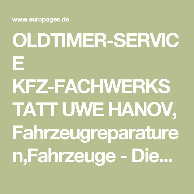 OLDTIMER-SERVICE KFZ-FACHWERKSTATT UWE HANOV, Fahrzeugreparaturen, Fahrzeuge - Dienstleistungen, Werkstatt für Reparatur- und Wartungsarbeiten, auf EUROPAGES.