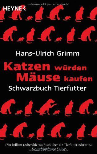 Katzen würden Mäuse kaufen: Schwarzbuch Tierfutter von Hans-Ulrich Grimm http://www.amazon.de/dp/3453600975/ref=cm_sw_r_pi_dp_4mvjub147M8B1