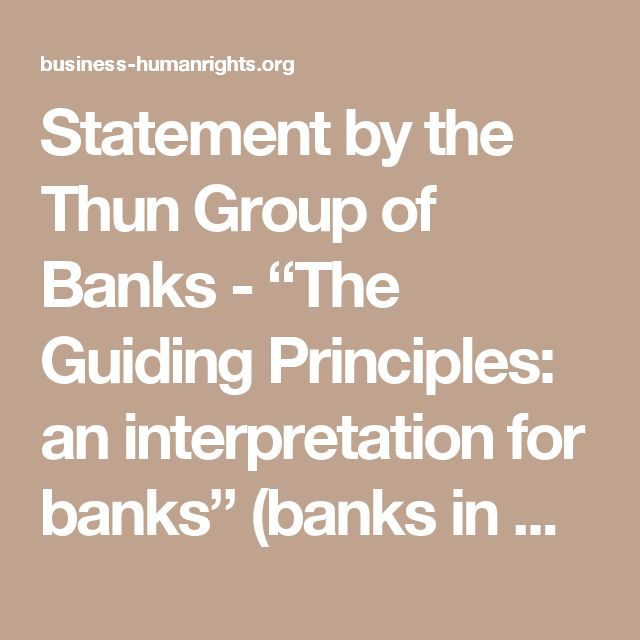 """Statement by the Thun Group of Banks - """"The Guiding Principles: an interpretation for banks""""  (banks in Barclays, BBVA, Credit Suisse, ING Bank, RBS Group, UBS, UniCredit)   Business & Human Rights Resource Centre"""